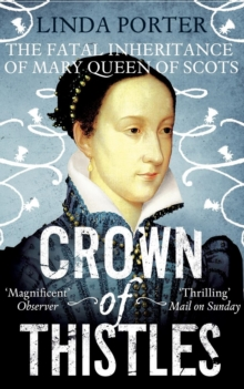 Crown of Thistles : The Fatal Inheritance of Mary Queen of Scots, Paperback Book