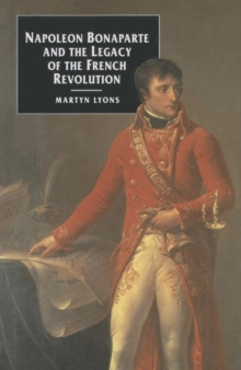 Napoleon Bonaparte and the Legacy of the French Revolution, Paperback Book