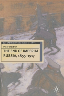The End of Imperial Russia, 1855-1917, Paperback Book