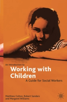 An Introduction to Working with Children : A Guide for Social Workers, Paperback Book