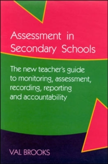 Assessment in Secondary Schools : The New Teacher's Guide to Monitoring, Assessment, Recording, Reporting and Accountability, Paperback Book