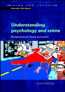 Understanding Psychology and Crime : Perspectives on Theory and Action, Paperback Book