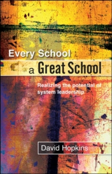 Every School a Great School : Realizing the Potential of System Leadership, Paperback Book
