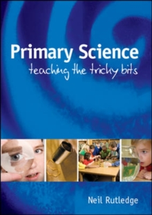 Primary Science: Teaching the Tricky Bits : Teaching the Tricky Bits, Paperback Book