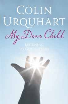 My Dear Child : Listening to God's Heart, Paperback Book