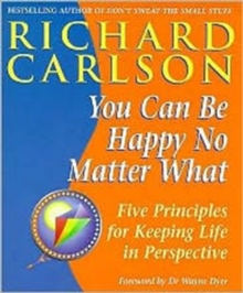 You Can be Happy No Matter What : Five Principles for Keeping Life in Perspective, Paperback Book