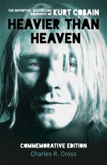 Heavier Than Heaven : The Biography of Kurt Cobain, Paperback Book