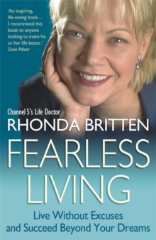 Fearless Living : Live without Excuses and Succeed Beyond Your Dreams, Paperback Book