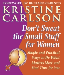 Don't Sweat the Small Stuff for Women : Simple and Practical Ways to Do What Matters Most and Find Time for You, Paperback Book