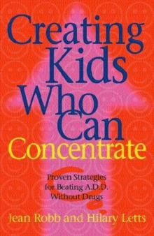 Creating Kids Who Can Concentrate : Proven Strategies for Beating ADD without Drugs, Paperback Book
