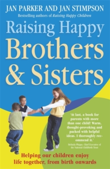 Raising Happy Brothers and Sisters : Helping Our Children Enjoy Life Together, from Birth Onwards, Paperback Book