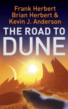 The Road to Dune : New Stories, Unpublished Extracts and the Publication History of the Dune Novels, Paperback Book