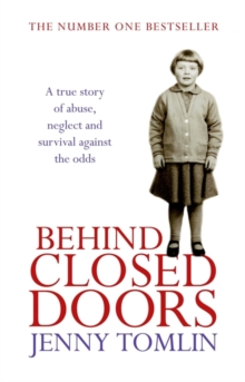 Behind Closed Doors : A True Story of Abuse, Neglect and Survival Against the Odds, Paperback Book