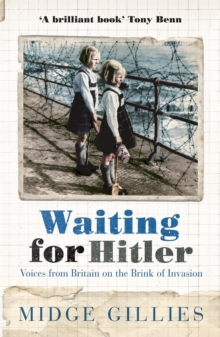 Waiting for Hitler : Voices from Britain on the Brink of Invasion, Paperback Book