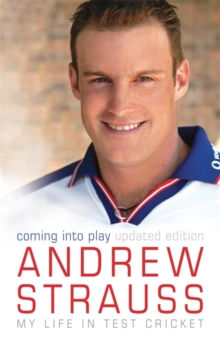 Andrew Strauss: Coming into Play - My Life in Test Cricket, Paperback Book