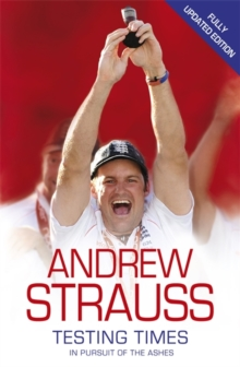 Andrew Strauss : Testing Times - In Pursuit of the Ashes, Paperback Book