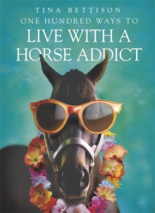 One Hundred Ways to Live with a Horse Addict, Paperback Book