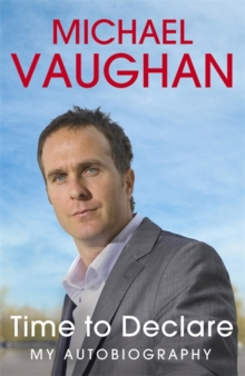Michael Vaughan : Time to Declare - My Autobiography, Paperback Book
