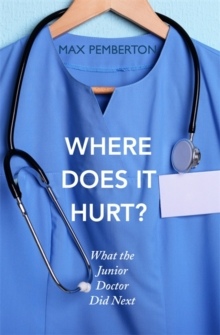 Where Does it Hurt? : What the Junior Doctor Did Next, Paperback Book