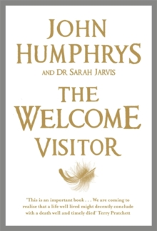 The Welcome Visitor : Living Well, Dying Well, Paperback Book