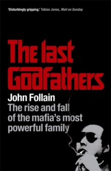 The Last Godfathers : The Rise and Fall of the Mafia's Most Powerful Family, Paperback Book