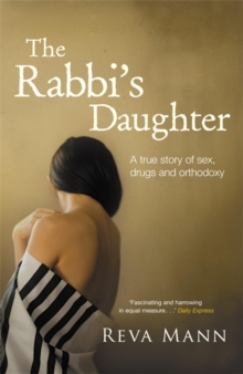 The Rabbi's Daughter : A True Story of Sex, Drugs and Orthodoxy, Paperback Book