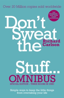 Don't Sweat the Small Stuff... Omnibus : Comprises of DonaEURO (TM)t Sweat the Small Stuff, Don't Sweat the Small Stuff at Work, Don't Sweat the Small Stuff about Money, Paperback Book