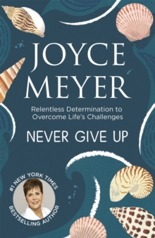 Never Give Up : Relentless Determination to Overcome Life's Challenges, Paperback Book