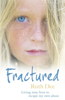 Fractured : Living Nine Lives to Escape My Own Abuse, Paperback Book
