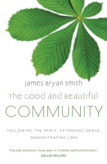 The Good and Beautiful Community : Following the Spirit, Extending Grace, Demonstrating Love, Paperback Book