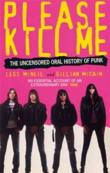Please Kill Me : The Uncensored Oral History of Punk, Paperback Book