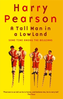A Tall Man in a Low Land : Some Time Among the Belgians, Paperback Book