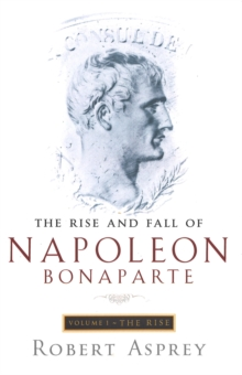 The Rise and Fall of Napoleon : Rise v. 1, Paperback Book