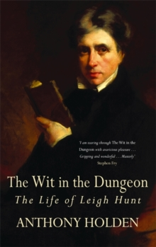 The Wit in the Dungeon : The Life of Leigh Hunt, Paperback Book