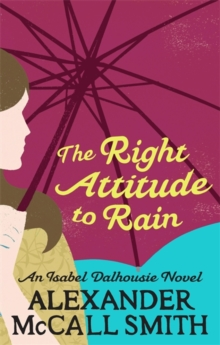 The Right Attitude to Rain : An Isabel Dalhousie Novel, Paperback Book