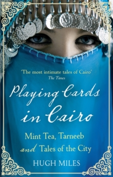 Playing Cards In Cairo : Mint Tea, Tarneeb and Tales of the City, Paperback Book