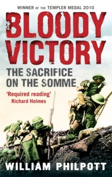 Bloody Victory : The Sacrifice on the Somme and the Making of the Twentieth Century, Paperback Book
