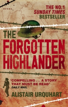 The Forgotten Highlander : My Incredible Story of Survival During the War in the Far East, Paperback Book