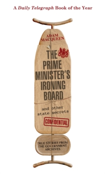 The Prime Minister's Ironing Board and Other State Secrets : True Stories from the Government Archives, Paperback Book