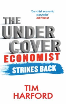 The Undercover Economist Strikes Back : How to Run or Ruin an Economy, Paperback Book