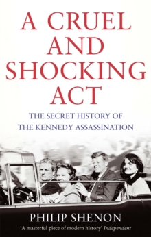A Cruel and Shocking Act : The Secret History of the Kennedy Assassination, Paperback Book