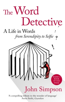 The Word Detective : A Life in Words: From Serendipity to Selfie, Paperback Book