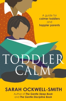 ToddlerCalm : A Guide for Calmer Toddlers and Happier Parents, Paperback Book