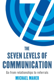 The Seven Levels of Communication : Go from Relationships to Referrals, Paperback Book