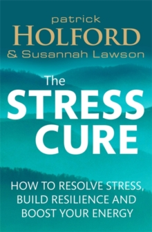 The Stress Cure : How to Resolve Stress, Build Resilience and Boost Your Energy, Paperback Book