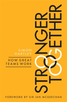 Stronger Together : How Great Teams Work, Paperback Book
