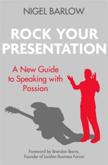 Rock Your Presentation : A New Guide to Speaking with Passion, Paperback Book