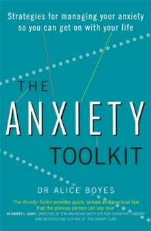 The Anxiety Toolkit : Strategies for Managing Your Anxiety So You Can Get on with Your Life, Paperback Book