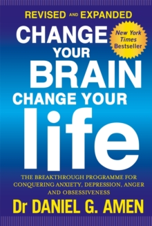 Change Your Brain, Change Your Life : The Breakthrough Programme for Conquering Anxiety, Depression, Anger and Obsessiveness, Paperback Book