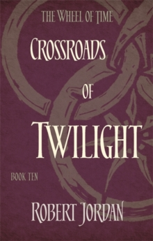 Crossroads Of Twilight : Book 10 of the Wheel of Time, Paperback Book